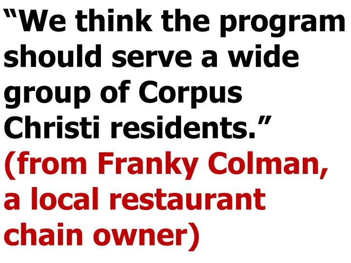 """""""We think the program should serve a wide group of Corpus Christi residents."""""""