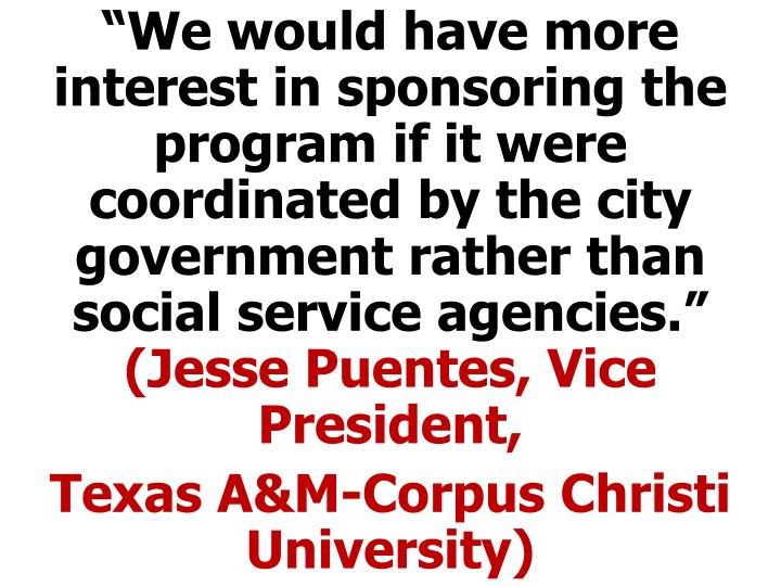 """""""We would have more interest in sponsoring the program if it were coordinated by the city government rather than social service agencies."""""""
