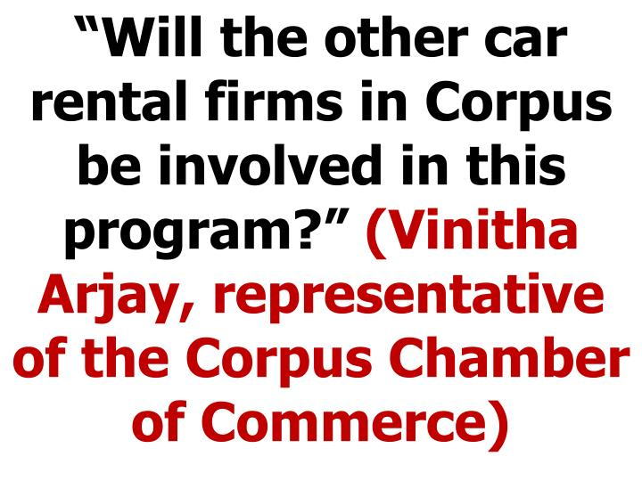 """""""Will the other car rental firms in Corpus be involved in this program?"""""""