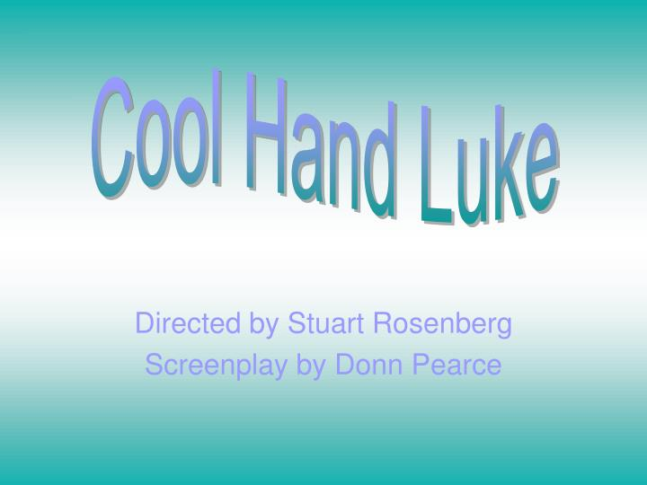 Directed by stuart rosenberg screenplay by donn pearce