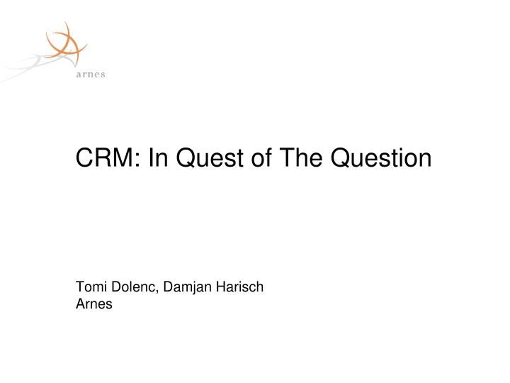 CRM: In Quest of The Question