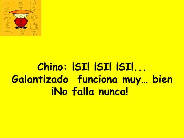 Chino: ¡SI! ¡SI! ¡SI!...