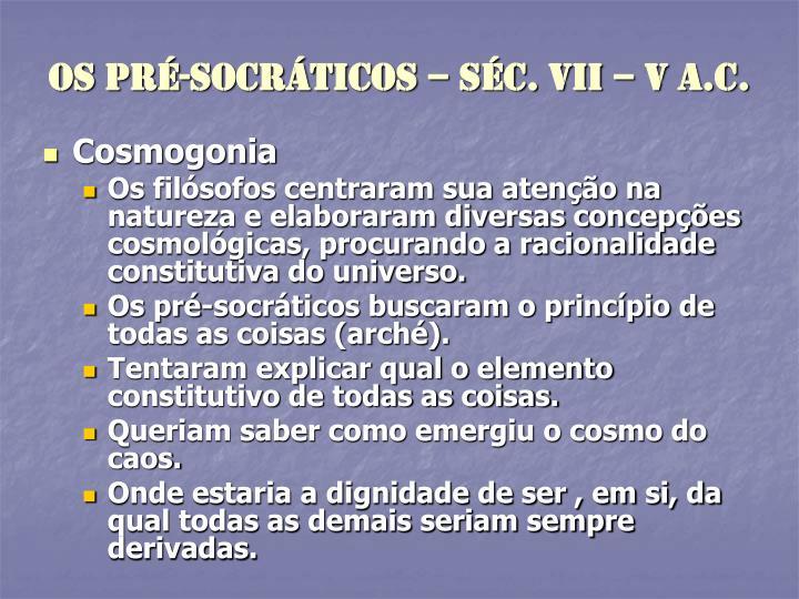 OS PRÉ-SOCRÁTICOS – SÉC. VII – V a.C.