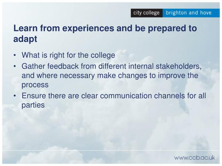Learn from experiences and be prepared to adapt