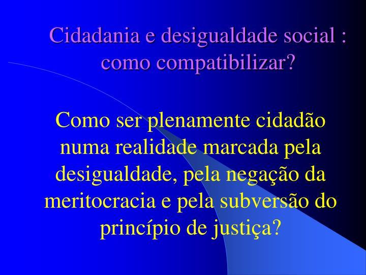 Cidadania e desigualdade social : como compatibilizar?