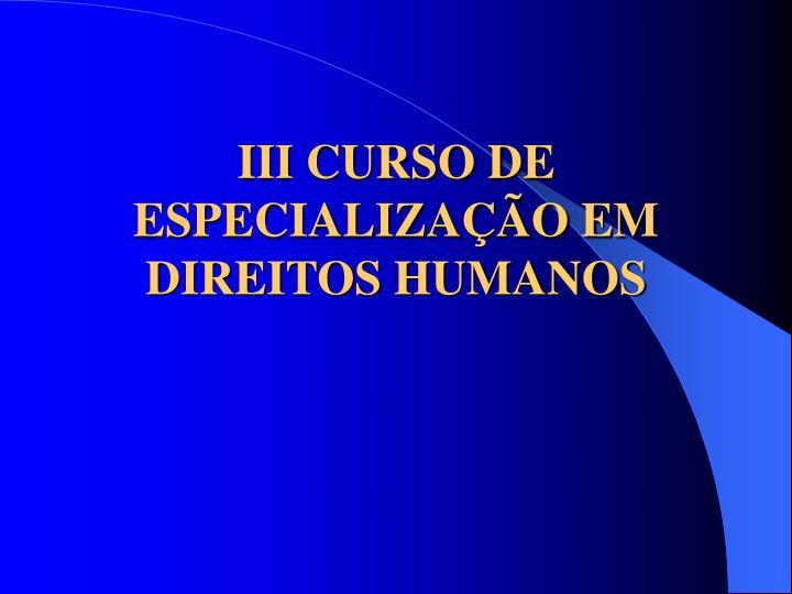 III CURSO DE ESPECIALIZAÇÃO EM DIREITOS HUMANOS