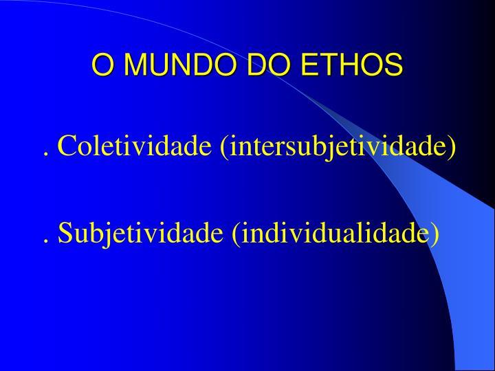 O MUNDO DO ETHOS