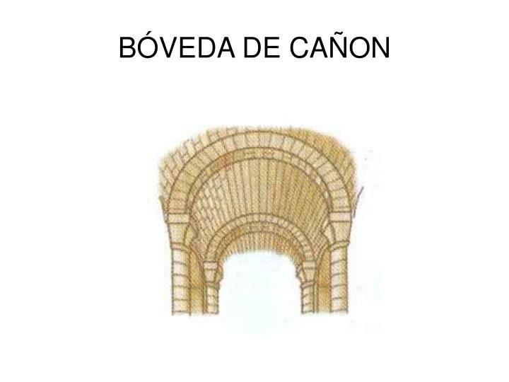 BÓVEDA DE CAÑON