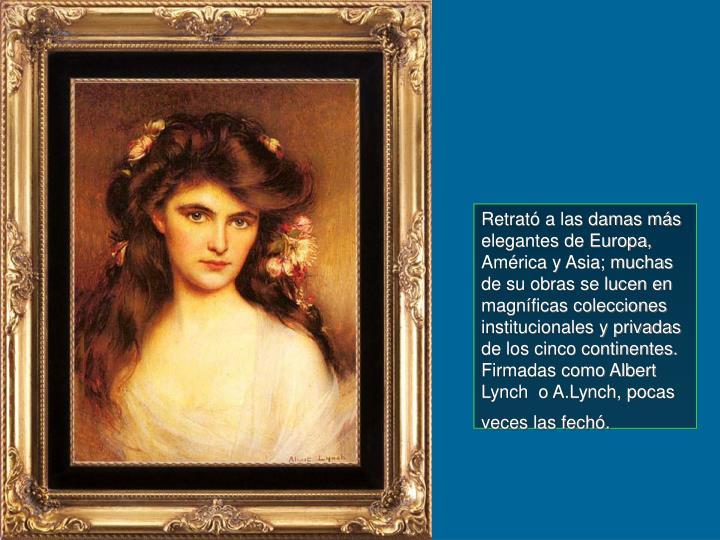 Retrató a las damas más elegantes de Europa, América y Asia; muchas de su obras se lucen en magníficas colecciones  institucionales y privadas de los cinco continentes. Firmadas como Albert Lynch  o A.Lynch, pocas veces las fechó.