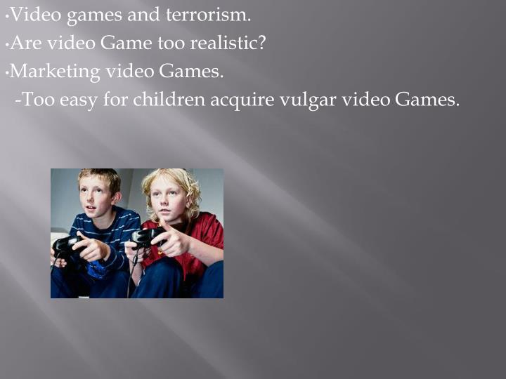 Video games and terrorism.