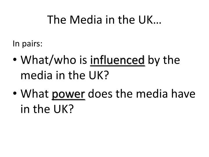 The Media in the UK…