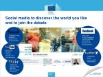 social media to discover the world you like and to join the debate