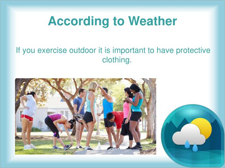 If you exercise outdoor it is important to have protective clothing