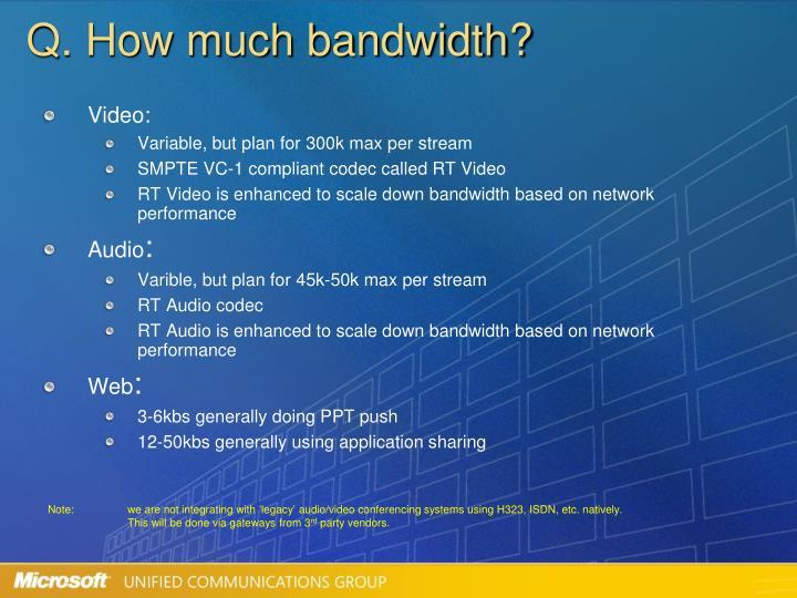 Q. How much bandwidth?
