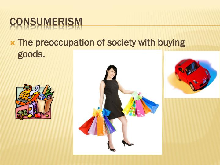 The preoccupation of society with buying goods.
