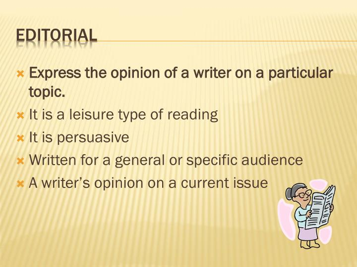 Express the opinion of a writer on a particular topic.