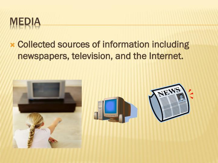 Collected sources of information including newspapers, television, and the Internet.