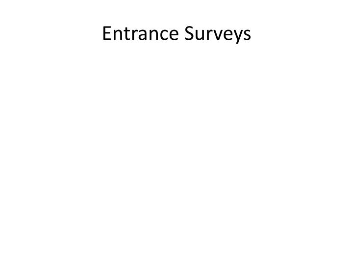 Entrance surveys