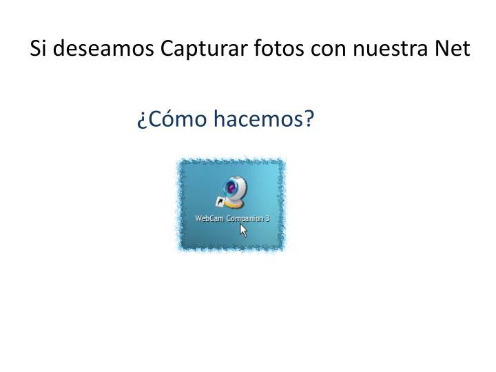 Si deseamos Capturar fotos con nuestra Net