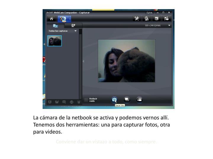 La cámara de la netbook se activa y podemos vernos allí. Tenemos dos herramientas: una para capturar fotos, otra para videos.