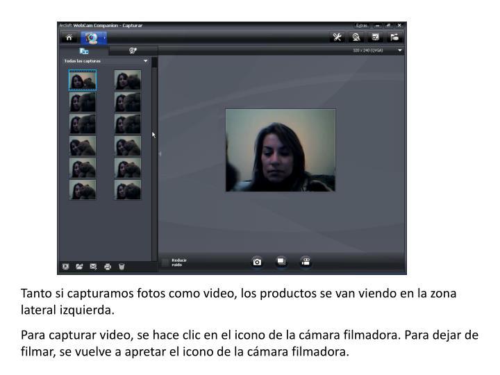 Tanto si capturamos fotos como video, los productos se van viendo en la zona lateral izquierda.