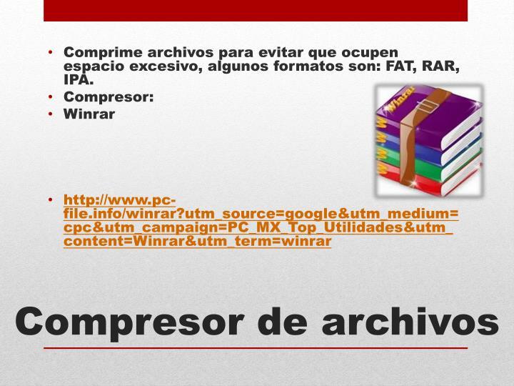 Comprime archivos para evitar que ocupen espacio excesivo, algunos formatos son: FAT, RAR, IPA.
