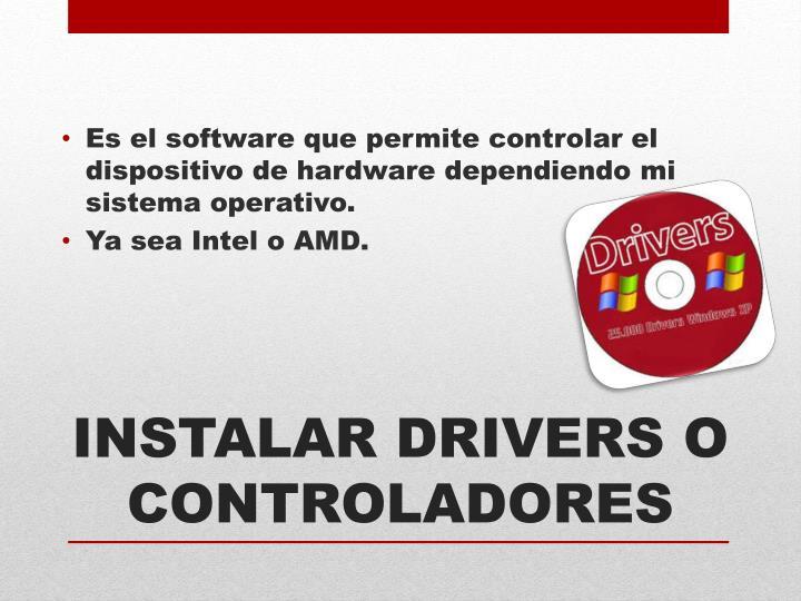 Es el software que permite controlar el dispositivo de hardware dependiendo mi sistema operativo.