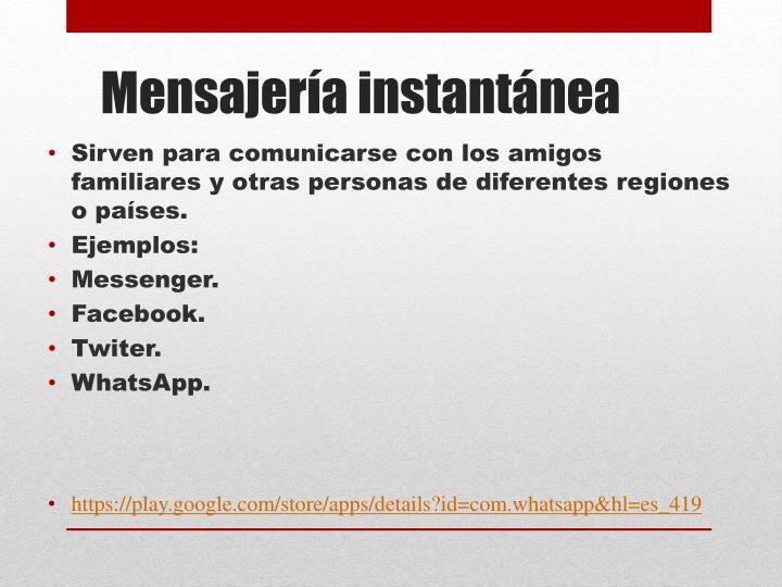 Sirven para comunicarse con los amigos familiares y otras personas de diferentes regiones o países.