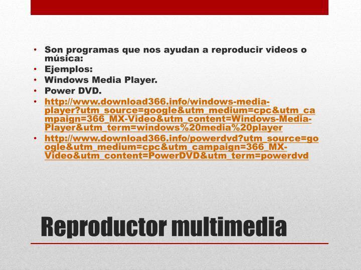 Son programas que nos ayudan a reproducir videos o música:
