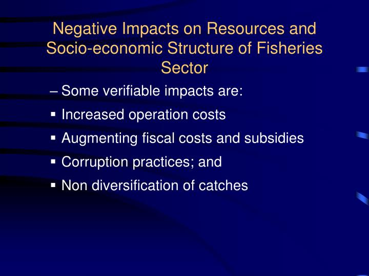 Negative impacts on resources and socio economic structure of fisheries sector