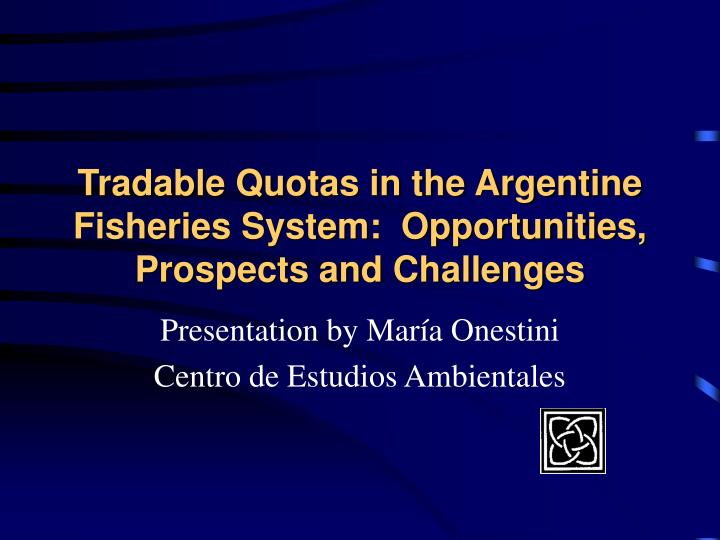 Tradable quotas in the argentine fisheries system opportunities prospects and challenges