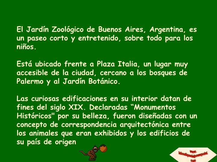 El Jardín Zoológico de Buenos Aires, Argentina, es un paseo corto y entretenido, sobre todo para los niños.