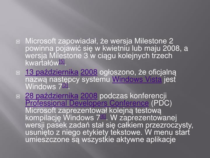 Microsoft zapowiadał, że wersja Milestone 2 powinna pojawić się w kwietniu lub maju 2008, a wersja Milestone 3 w ciągu kolejnych trzech kwartałów