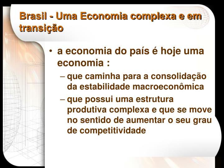 Brasil - Uma Economia complexa e em transição