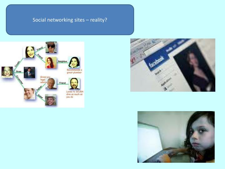 Social networking sites – reality?
