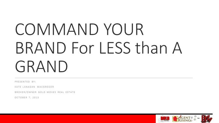 COMMAND YOUR BRAND For LESS than A GRAND