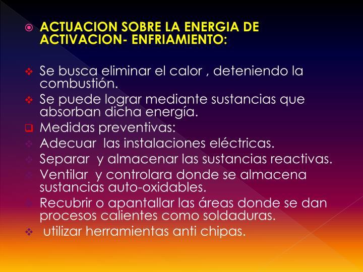ACTUACION SOBRE LA ENERGIA DE ACTIVACION- ENFRIAMIENTO: