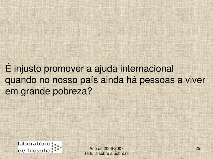 É injusto promover a ajuda internacional