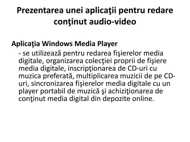 Prezentarea unei aplicaţii pentru redare conţinut audio-video