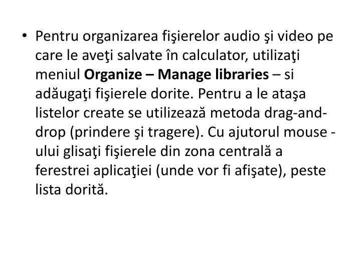 Pentru organizarea fişierelor audio şi video pe care le aveţi salvate în calculator, utilizaţi meniul