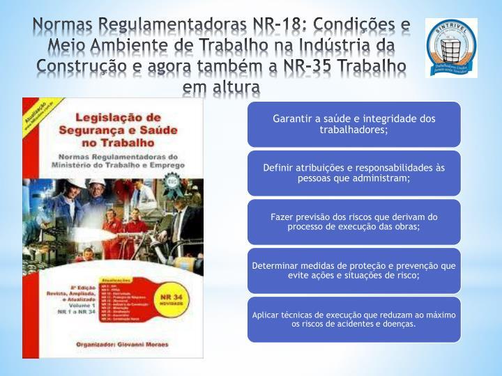 Normas Regulamentadoras NR-18: Condições e Meio Ambiente de Trabalho na Indústria da Construção e agora também a NR-35 Trabalho em altura