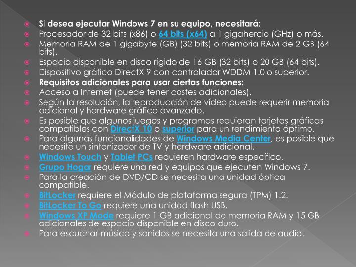 Si desea ejecutar Windows7 en su equipo, necesitará: