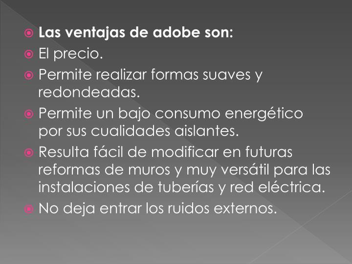 Las ventajas de adobe son: