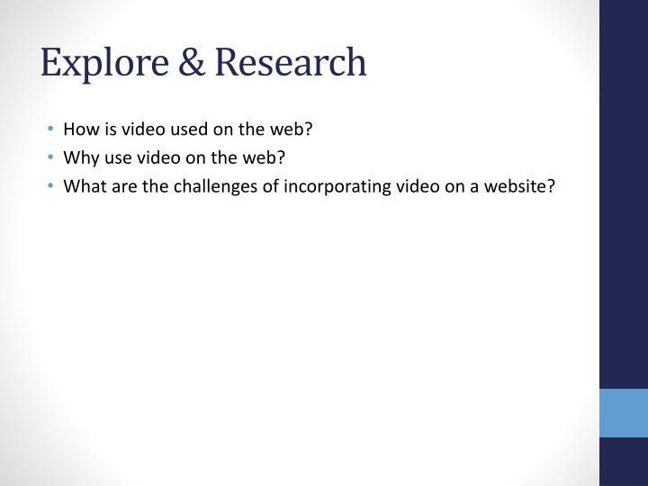 Explore & Research