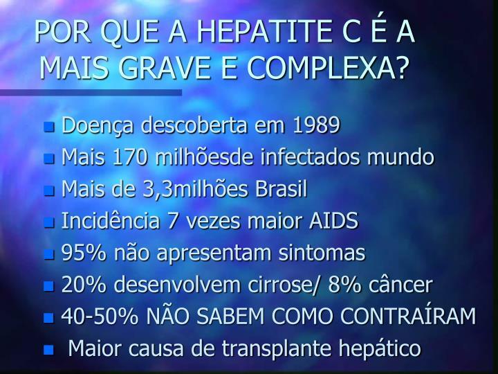POR QUE A HEPATITE C É A MAIS GRAVE E COMPLEXA?