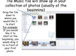 the music file will show up in your collection of photos usually at the beginning