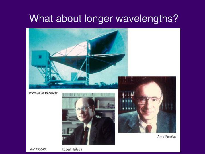 What about longer wavelengths?
