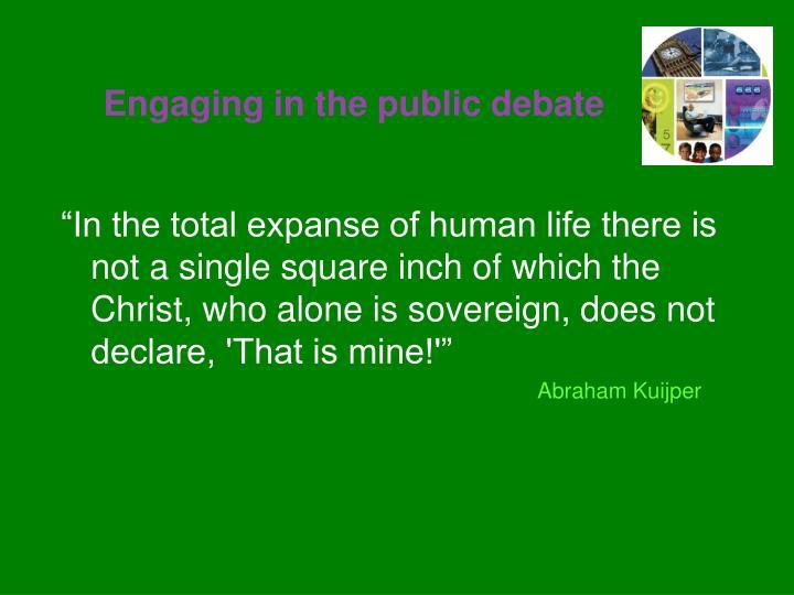 Engaging in the public debate