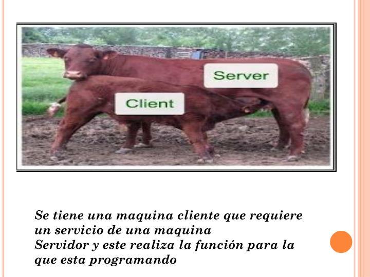 Se tiene una maquina cliente que requiere un servicio de una maquina