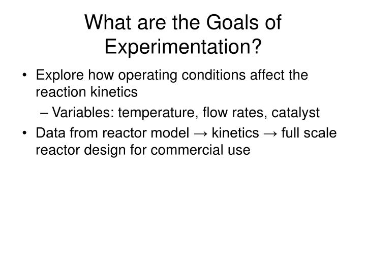 What are the Goals of  Experimentation?